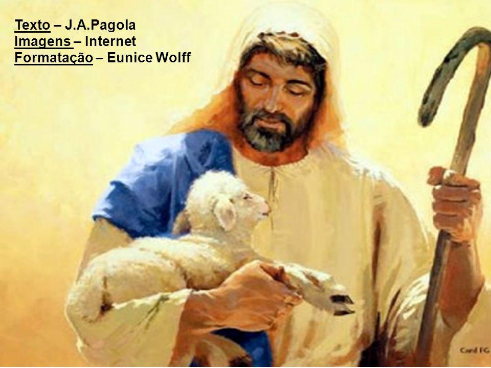 Texto – J.A.Pagola Imagens – Internet Formatação – Eunice Wolff