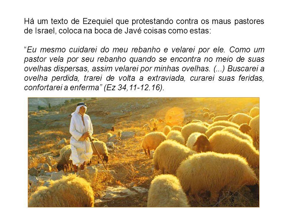 Há um texto de Ezequiel que protestando contra os maus pastores de Israel, coloca na boca de Javé coisas como estas: