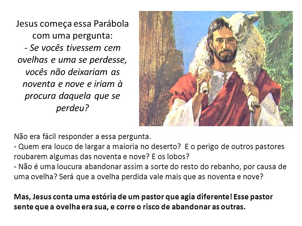 Jesus começa essa Parábola com uma pergunta: