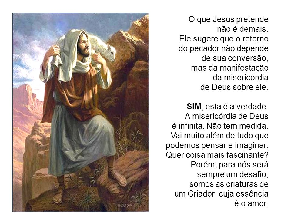 O que Jesus pretende não é demais. Ele sugere que o retorno. do pecador não depende. de sua conversão,