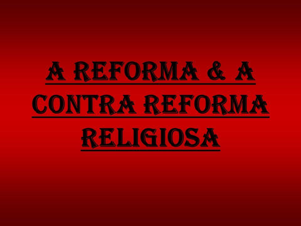 A reforma & a contra reforma religiosa
