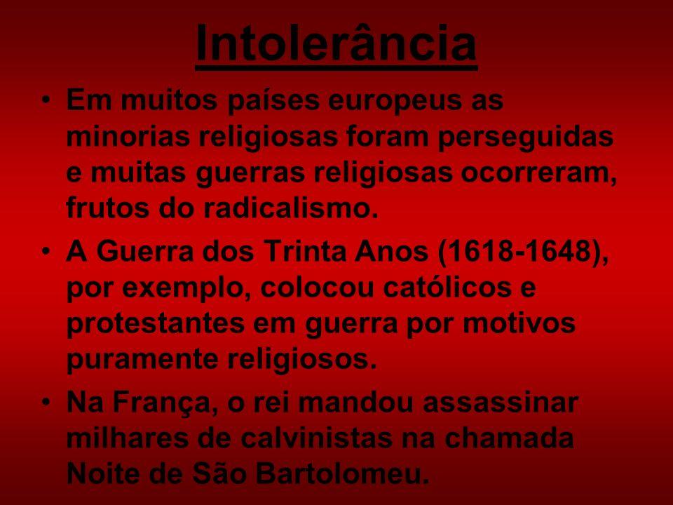 IntolerânciaEm muitos países europeus as minorias religiosas foram perseguidas e muitas guerras religiosas ocorreram, frutos do radicalismo.