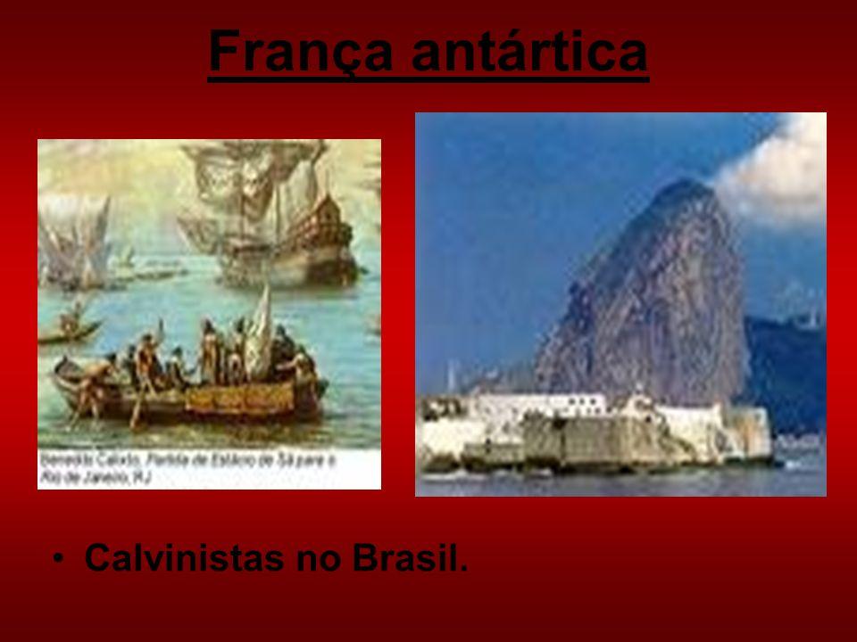 França antártica Calvinistas no Brasil.