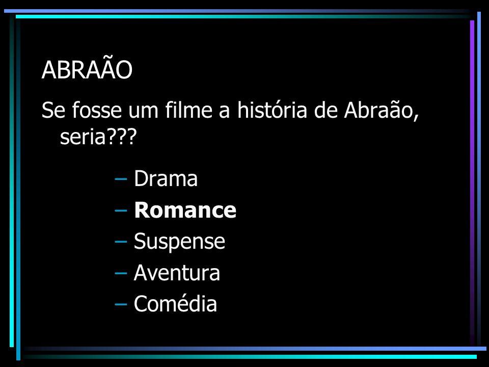 ABRAÃO Se fosse um filme a história de Abraão, seria Drama Romance