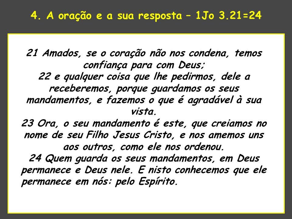 4. A oração e a sua resposta – 1Jo 3.21=24