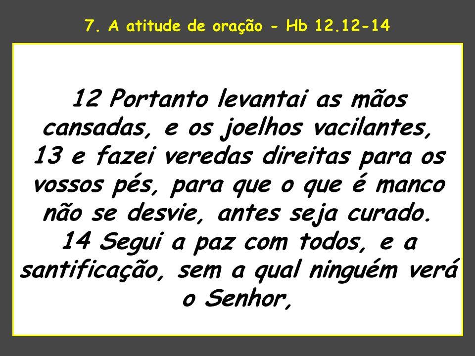 7. A atitude de oração - Hb 12.12-14