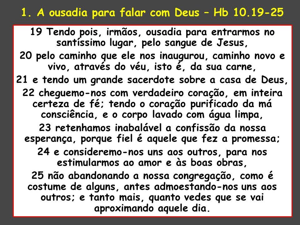 1. A ousadia para falar com Deus – Hb 10.19-25