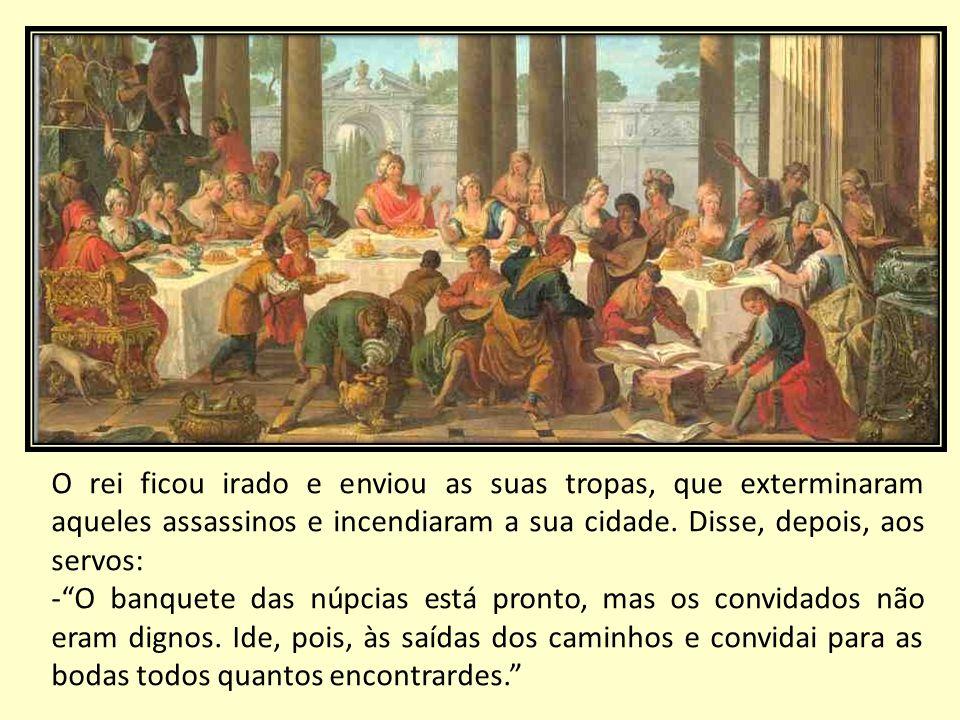 O rei ficou irado e enviou as suas tropas, que exterminaram aqueles assassinos e incendiaram a sua cidade. Disse, depois, aos servos: