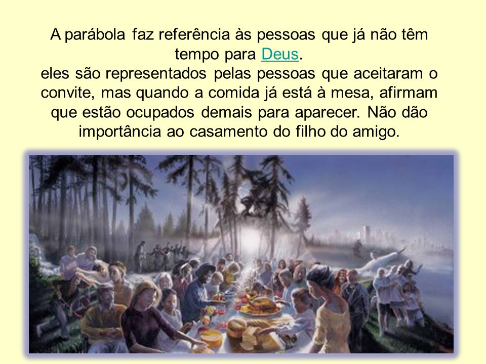 A parábola faz referência às pessoas que já não têm tempo para Deus.