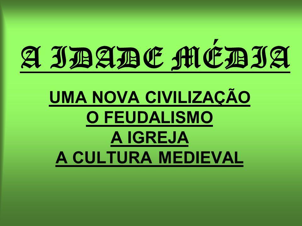 UMA NOVA CIVILIZAÇÃO O FEUDALISMO A IGREJA A CULTURA MEDIEVAL