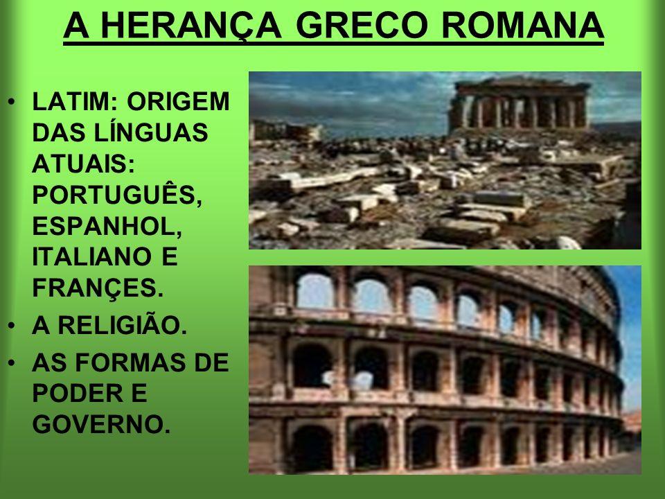 A HERANÇA GRECO ROMANA LATIM: ORIGEM DAS LÍNGUAS ATUAIS: PORTUGUÊS, ESPANHOL, ITALIANO E FRANÇES. A RELIGIÃO.