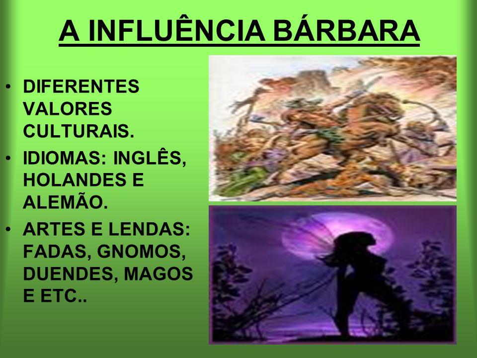 A INFLUÊNCIA BÁRBARA DIFERENTES VALORES CULTURAIS.