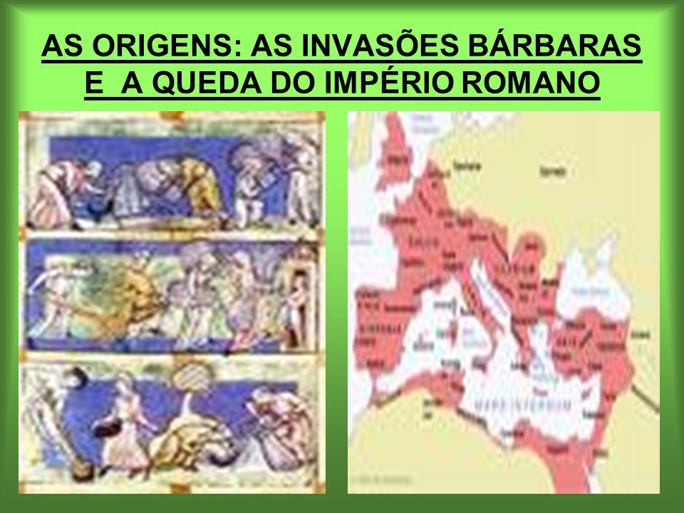 AS ORIGENS: AS INVASÕES BÁRBARAS E A QUEDA DO IMPÉRIO ROMANO