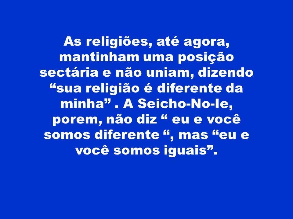 As religiões, até agora, mantinham uma posição sectária e não uniam, dizendo sua religião é diferente da minha .