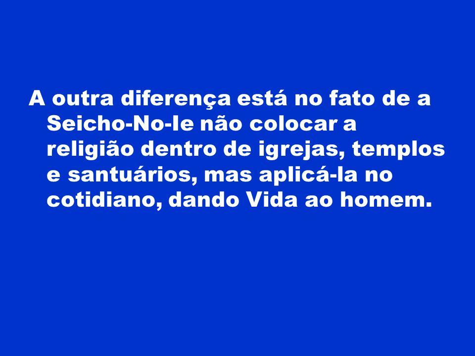 A outra diferença está no fato de a Seicho-No-Ie não colocar a religião dentro de igrejas, templos e santuários, mas aplicá-la no cotidiano, dando Vida ao homem.