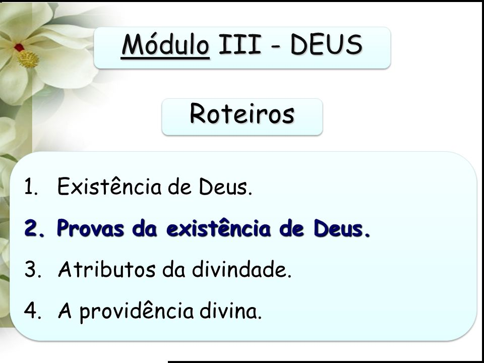 Módulo III - DEUS Roteiros Existência de Deus.