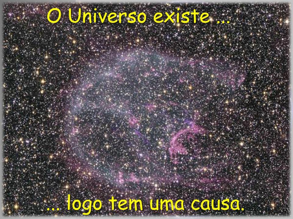 O Universo existe ... ... logo tem uma causa.