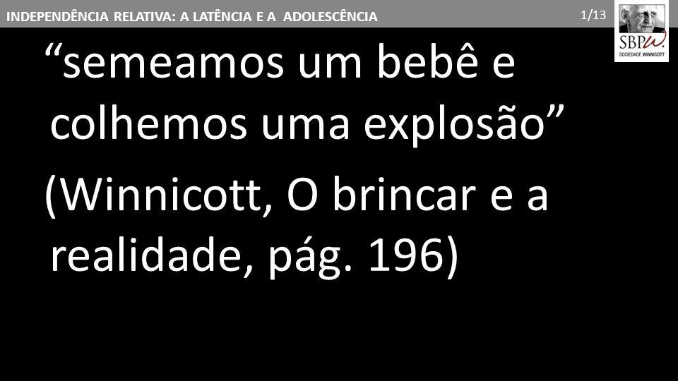 (Winnicott, O brincar e a realidade, pág. 196)