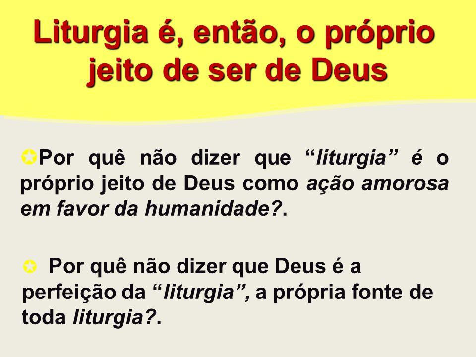 Liturgia é, então, o próprio