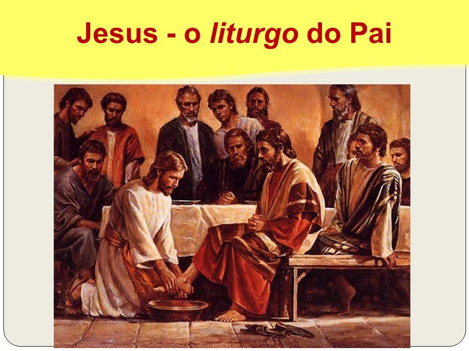 Jesus - o liturgo do Pai