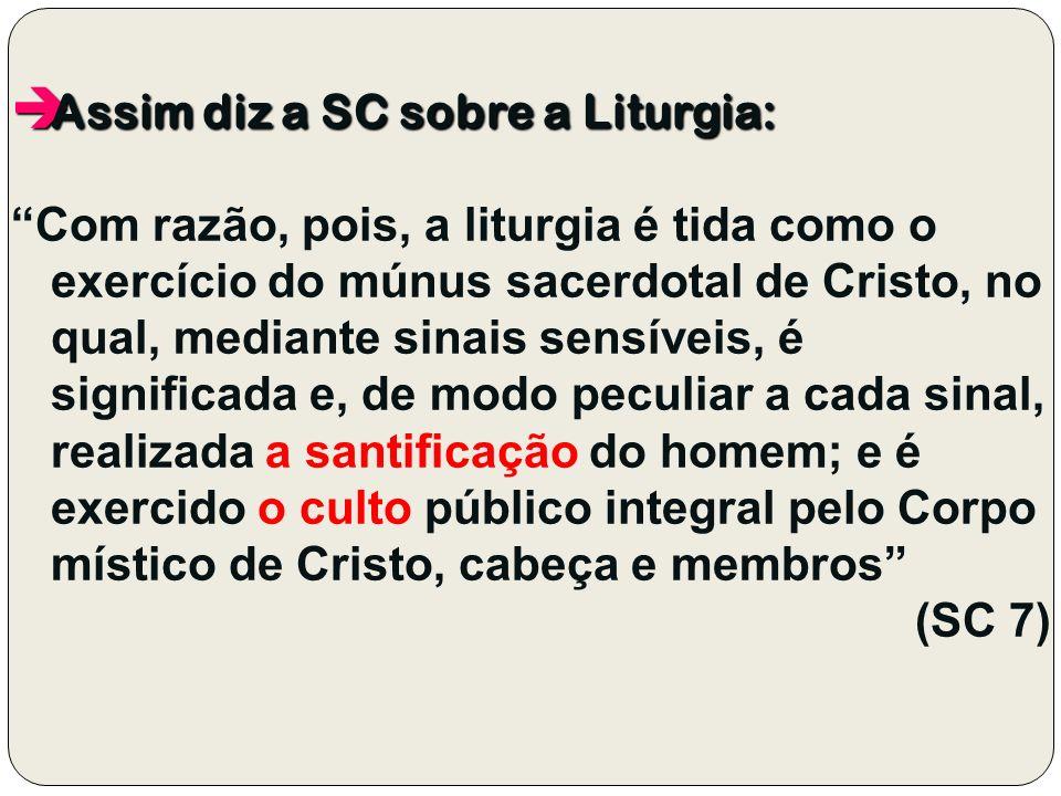 Assim diz a SC sobre a Liturgia: