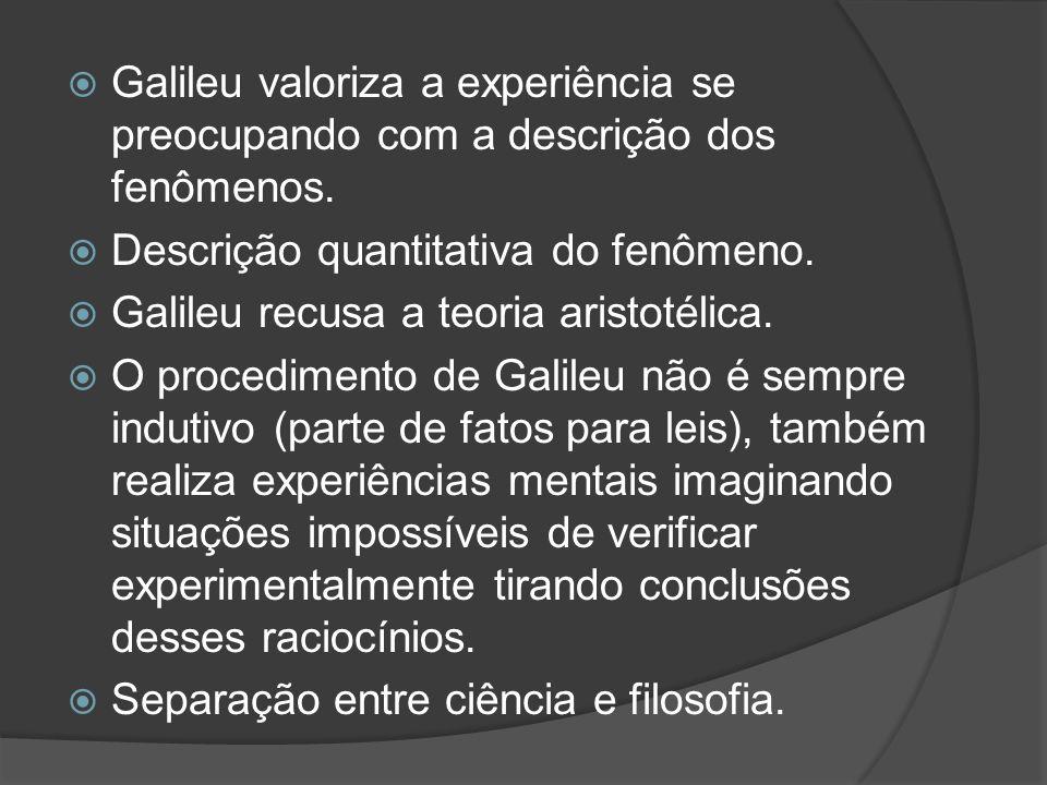 Galileu valoriza a experiência se preocupando com a descrição dos fenômenos.
