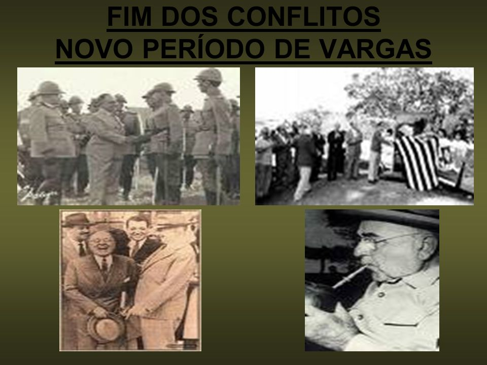 FIM DOS CONFLITOS NOVO PERÍODO DE VARGAS