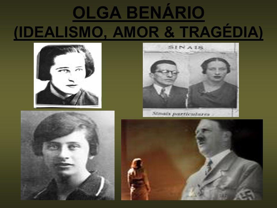 OLGA BENÁRIO (IDEALISMO, AMOR & TRAGÉDIA)
