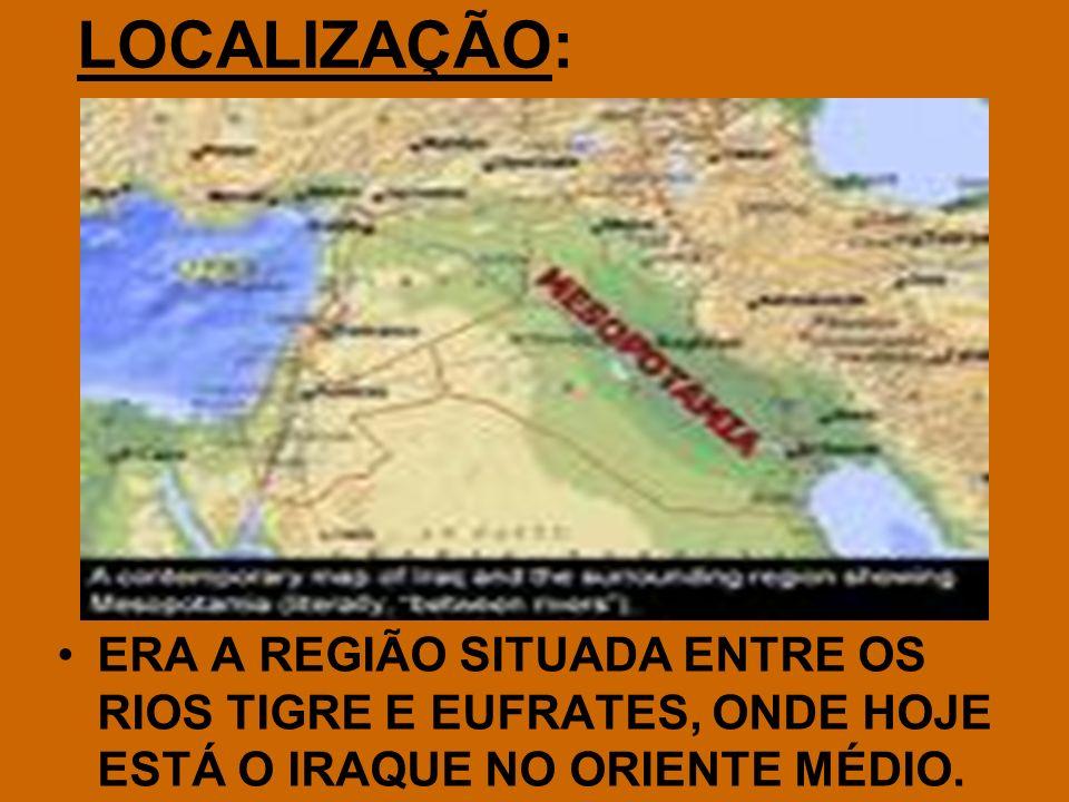 LOCALIZAÇÃO: ERA A REGIÃO SITUADA ENTRE OS RIOS TIGRE E EUFRATES, ONDE HOJE ESTÁ O IRAQUE NO ORIENTE MÉDIO.