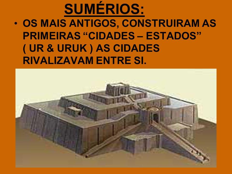 SUMÉRIOS: OS MAIS ANTIGOS, CONSTRUIRAM AS PRIMEIRAS CIDADES – ESTADOS ( UR & URUK ) AS CIDADES RIVALIZAVAM ENTRE SI.