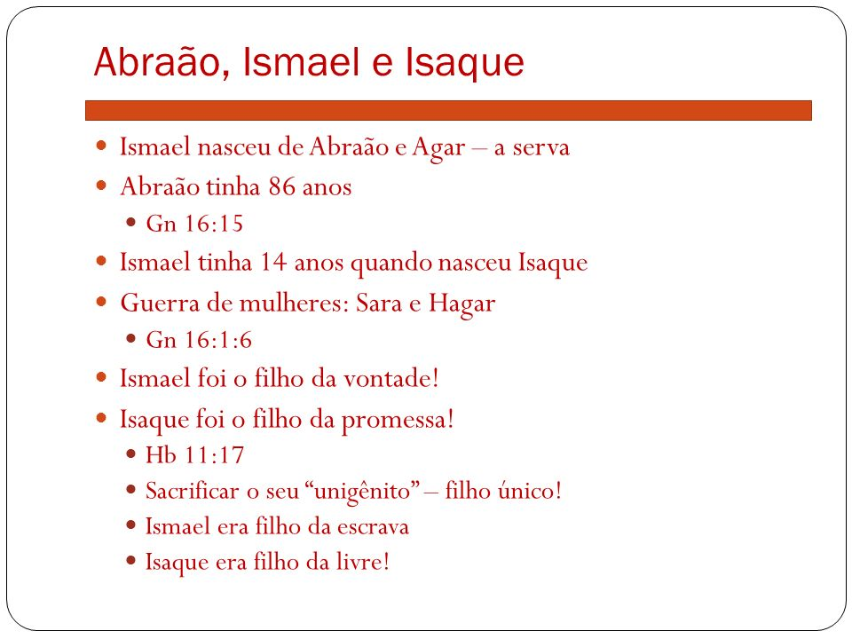 Abraão, Ismael e Isaque Ismael nasceu de Abraão e Agar – a serva