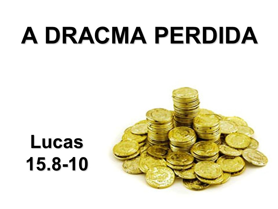 A DRACMA PERDIDA Lucas 15.8-10