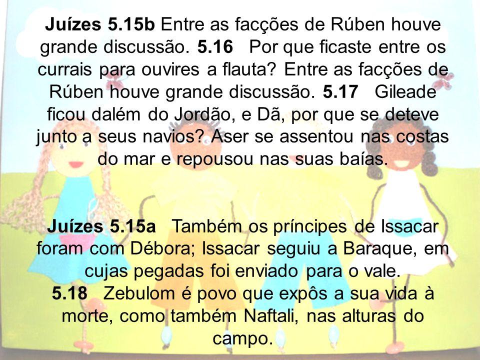 Juízes 5. 15b Entre as facções de Rúben houve grande discussão. 5