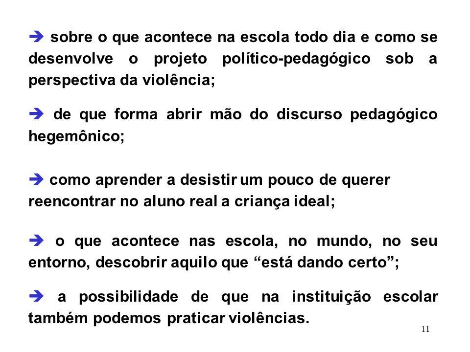  sobre o que acontece na escola todo dia e como se desenvolve o projeto político-pedagógico sob a perspectiva da violência;