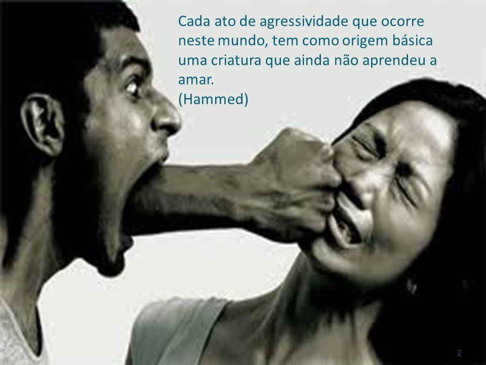 Cada ato de agressividade que ocorre neste mundo, tem como origem básica uma criatura que ainda não aprendeu a amar.