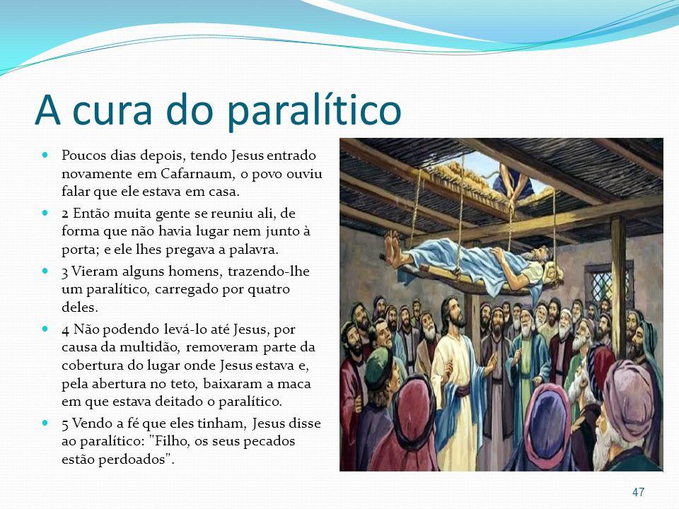 A cura do paralítico Poucos dias depois, tendo Jesus entrado novamente em Cafarnaum, o povo ouviu falar que ele estava em casa.