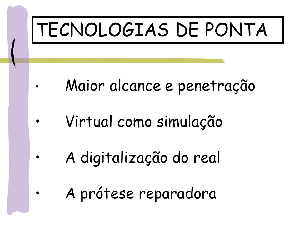 TECNOLOGIAS DE PONTA Virtual como simulação A digitalização do real