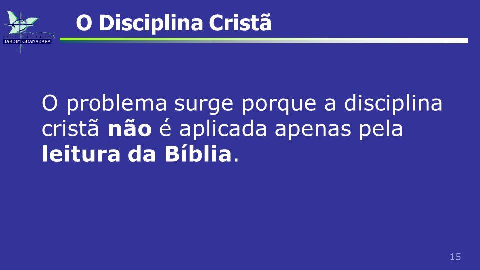O Disciplina CristãO problema surge porque a disciplina cristã não é aplicada apenas pela leitura da Bíblia.