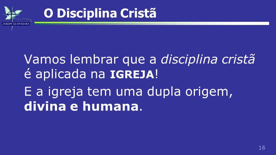 O Disciplina CristãVamos lembrar que a disciplina cristã é aplicada na IGREJA.