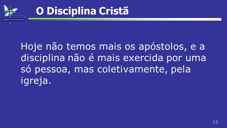 O Disciplina CristãHoje não temos mais os apóstolos, e a disciplina não é mais exercida por uma só pessoa, mas coletivamente, pela igreja.