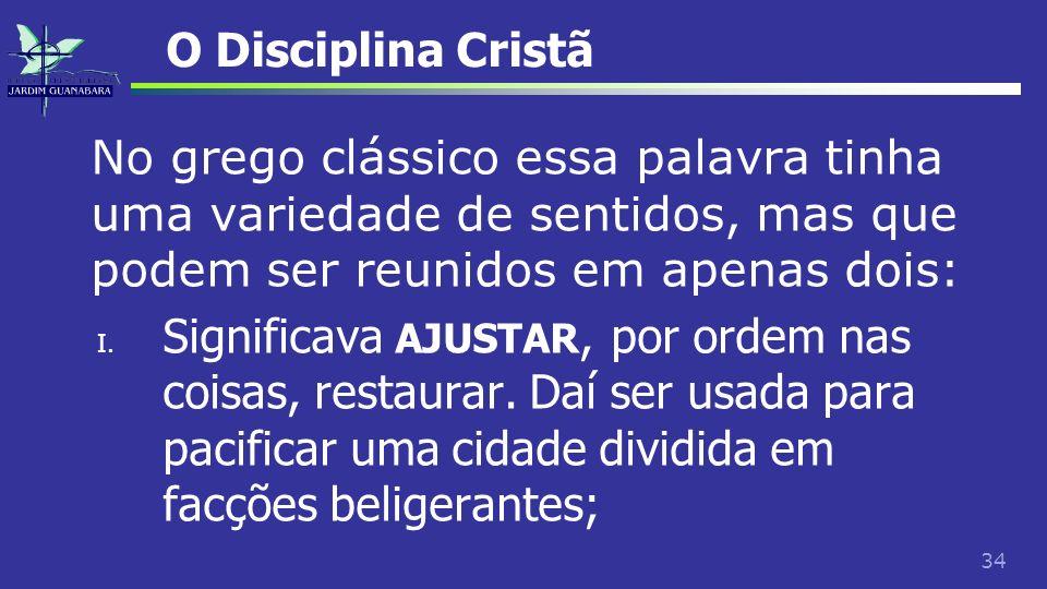 O Disciplina CristãNo grego clássico essa palavra tinha uma variedade de sentidos, mas que podem ser reunidos em apenas dois: