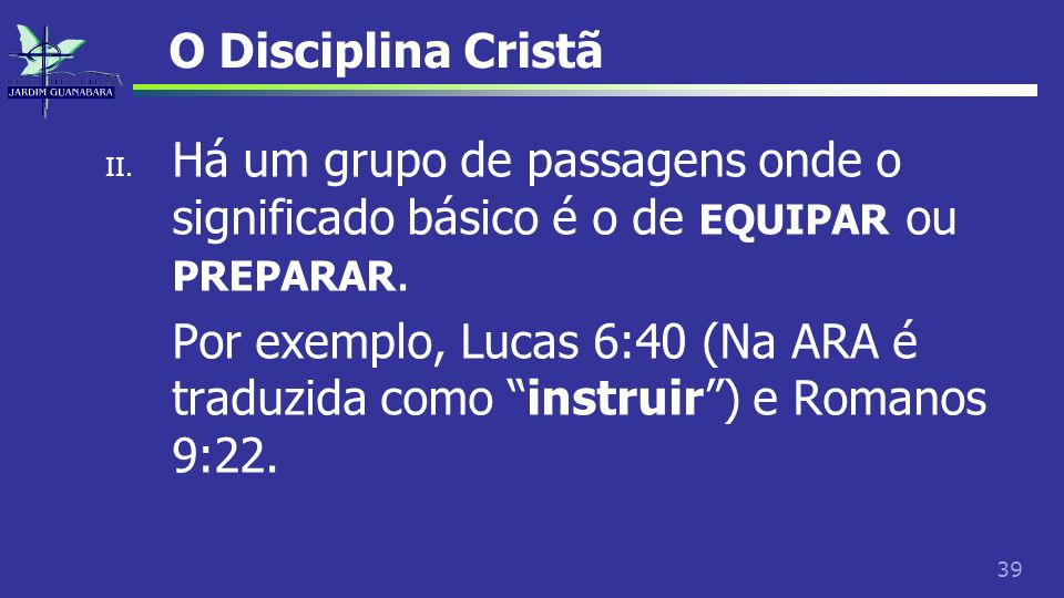 O Disciplina CristãHá um grupo de passagens onde o significado básico é o de EQUIPAR ou PREPARAR.