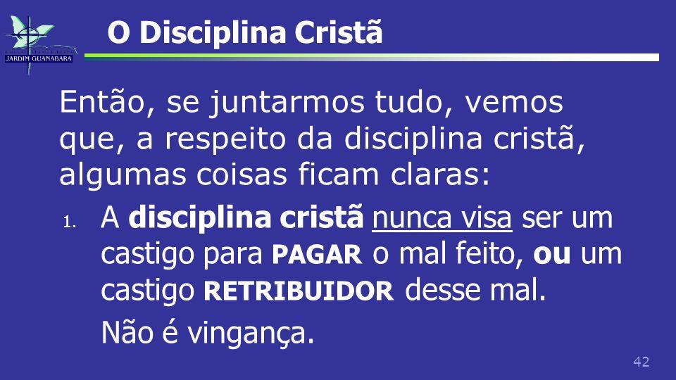O Disciplina CristãEntão, se juntarmos tudo, vemos que, a respeito da disciplina cristã, algumas coisas ficam claras: