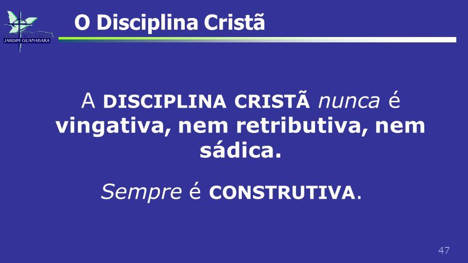 A DISCIPLINA CRISTÃ nunca é vingativa, nem retributiva, nem sádica.
