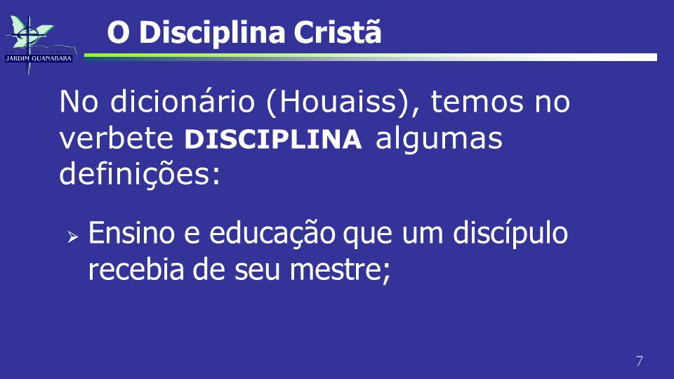 O Disciplina Cristã No dicionário (Houaiss), temos no verbete DISCIPLINA algumas definições: