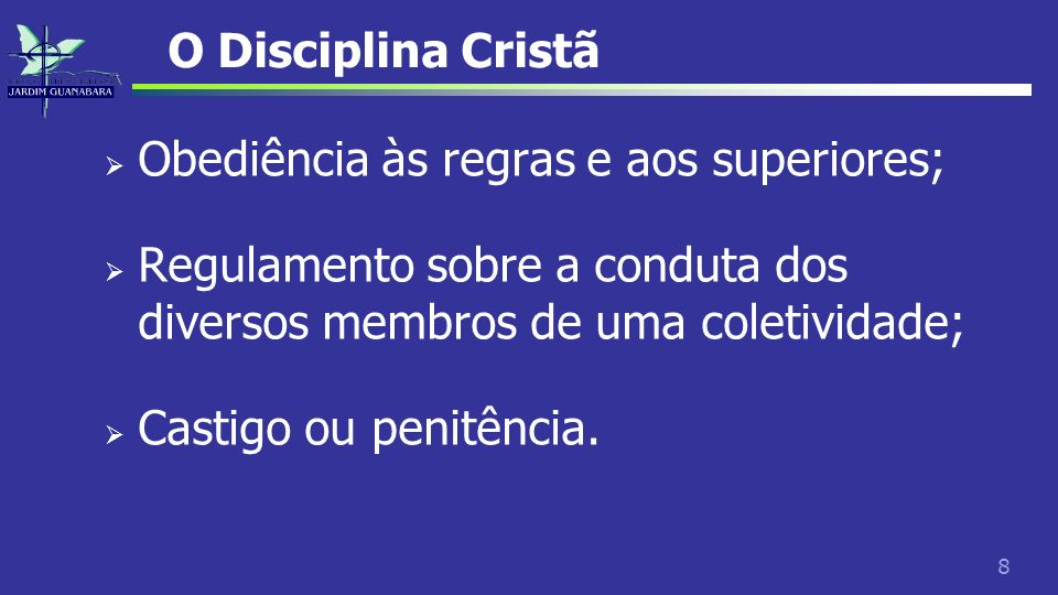 O Disciplina Cristã Obediência às regras e aos superiores; Regulamento sobre a conduta dos diversos membros de uma coletividade;