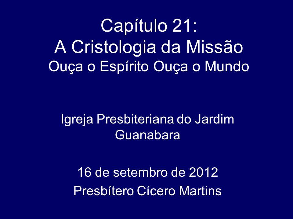 Capítulo 21: A Cristologia da Missão Ouça o Espírito Ouça o Mundo