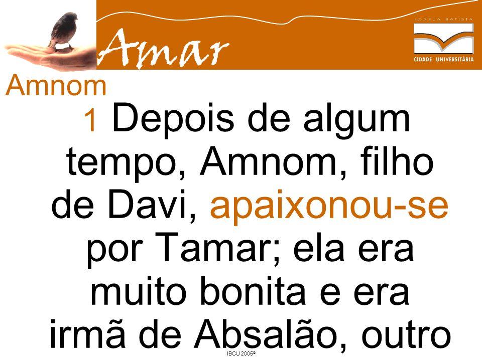 Amnom 1 Depois de algum tempo, Amnom, filho de Davi, apaixonou-se por Tamar; ela era muito bonita e era irmã de Absalão, outro filho de Davi.