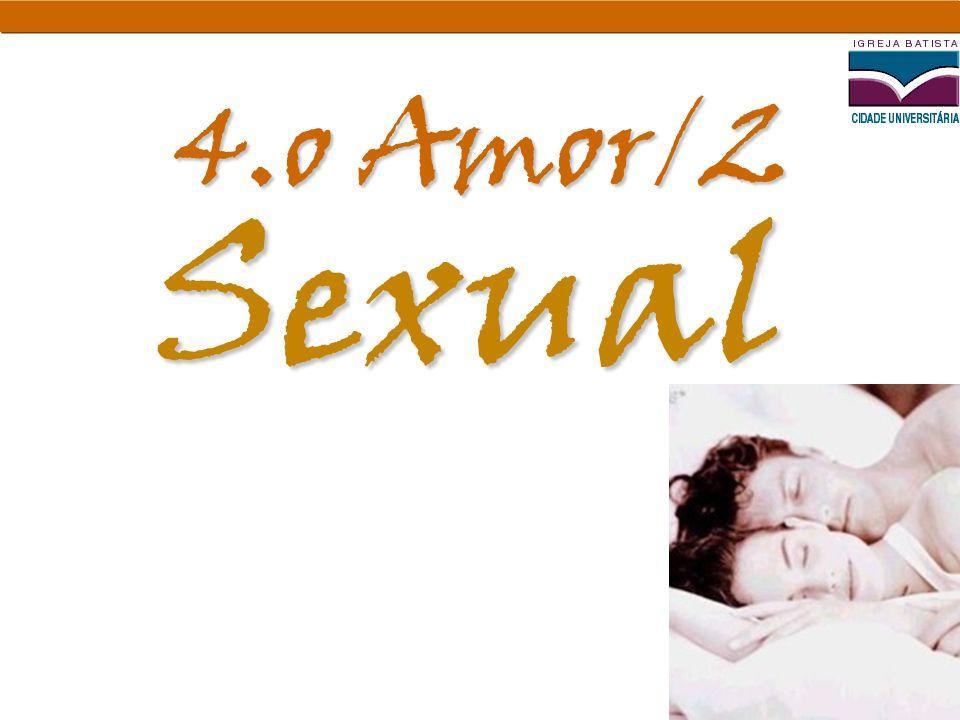 4.o Amor/2 Sexual. Visão diabólica ensina que sexo é impuro ou que Deus não tem princípios.