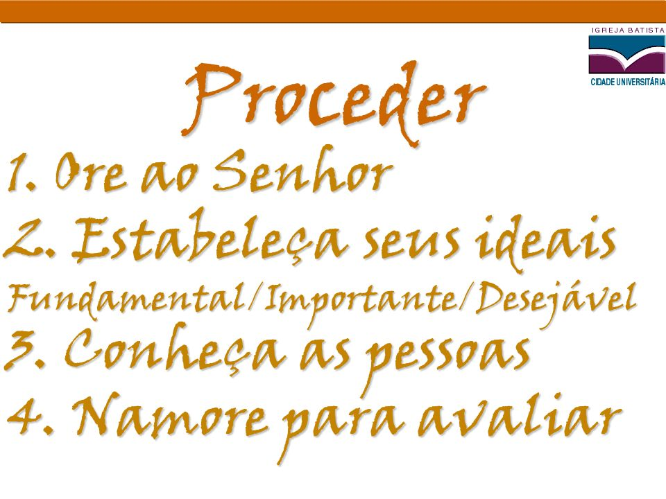 Proceder Ore ao Senhor Estabeleça seus ideais 3. Conheça as pessoas